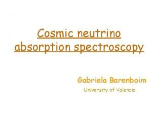 Cosmic neutrino absorption spectroscopy Gabriela Barenboim University of