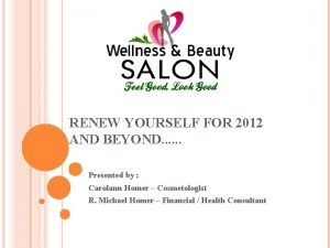 RENEW YOURSELF FOR 2012 AND BEYOND Presented by