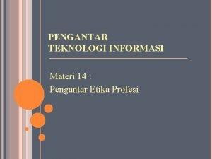 PENGANTAR TEKNOLOGI INFORMASI Materi 14 Pengantar Etika Profesi