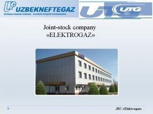 Jointstock company ELEKTROGAZ JSC Elektrogaz SUMMARY The Company