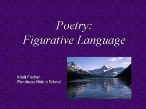Poetry Figurative Language Kristi Fischer Flandreau Middle School
