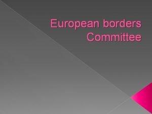 European borders Committee 1 Where are the borders