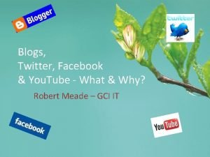 Blogs Twitter Facebook You Tube What Why Robert