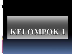 KELOMPOK 1 NAMA KELOMPOK 1 ANA LAILATUL V
