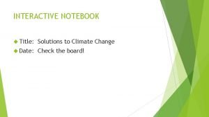 INTERACTIVE NOTEBOOK Title Solutions to Climate Change Date