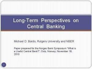 LongTerm Perspectives on Central Banking Michael D Bordo