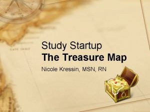 Study Startup The Treasure Map Nicole Kressin MSN