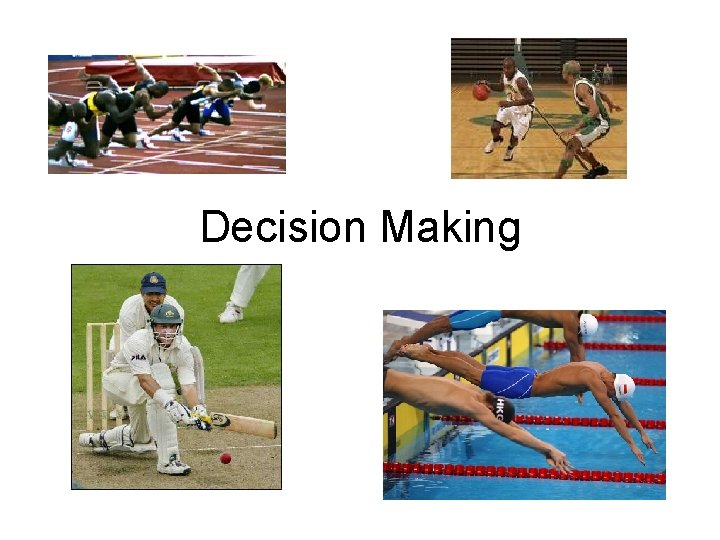 Decision Making Decision making Having used memory to