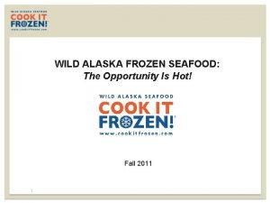 WILD ALASKA FROZEN SEAFOOD The Opportunity Is Hot