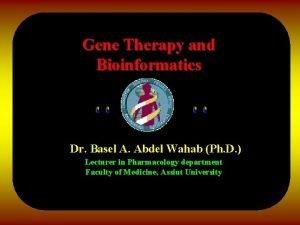 Gene Therapy and Bioinformatics Dr Basel A Abdel
