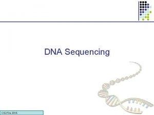 DNA Sequencing CS 273 a 2016 DNA sequencing
