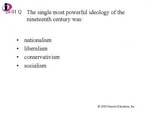 20 01 Q The single most powerful ideology