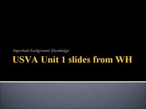 Important Background Knowledge USVA Unit 1 slides from