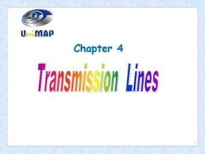Chapter 4 1 Transmission Lines A transmission line