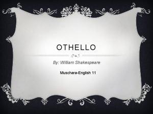 OTHELLO By William Shakespeare MuscharaEnglish 11 Paul Robeson
