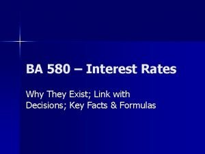 BA 580 Interest Rates Why They Exist Link