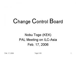 Change Control Board Nobu Toge KEK PAL Meeting