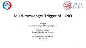 Multimessenger Trigger of JUNO Ziping Ye Donglian Xu