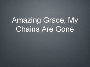 Amazing Grace My Chains Are Gone Amazing grace