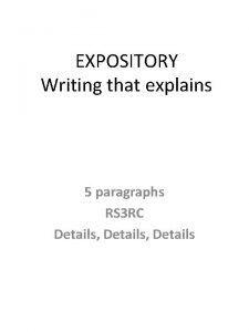 EXPOSITORY Writing that explains 5 paragraphs RS 3