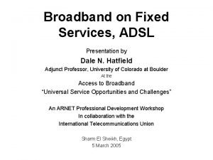 Broadband on Fixed Services ADSL Presentation by Dale
