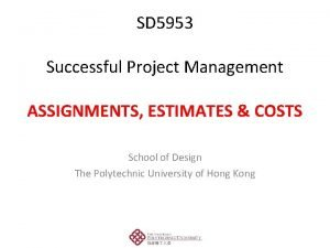 SD 5953 Successful Project Management ASSIGNMENTS ESTIMATES COSTS