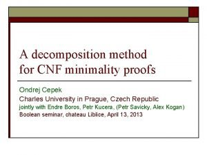 A decomposition method for CNF minimality proofs Ondrej
