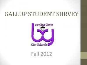 GALLUP STUDENT SURVEY Fall 2012 BACKGROUND INFORMATION Student