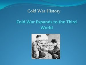 Cold War History Cold War Expands to the