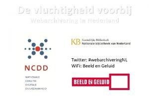De vluchtigheid voorbij Webarchivering in Nederland Twitter webarchivering