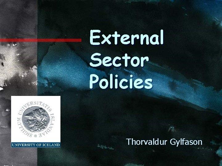 External Sector Policies Thorvaldur Gylfason Outline 1 Real