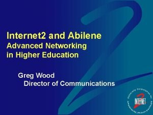 Internet 2 and Abilene Advanced Networking in Higher