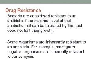 Drug Resistance Bacteria are considered resistant to an