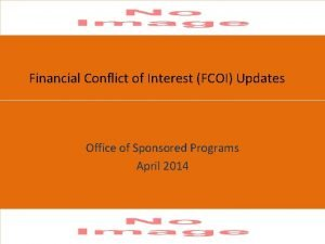 Financial Conflict of Interest FCOI Updates Office of