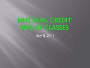 MHS DUAL CREDIT MHS AP CLASSES May 9