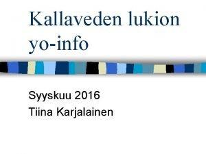 Kallaveden lukion yoinfo Syyskuu 2016 Tiina Karjalainen YLIOPPILASTUTKINTO