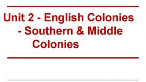 Unit 2 English Colonies Southern Middle Colonies Bell