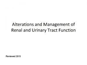 Alterations and Management of Renal and Urinary Tract