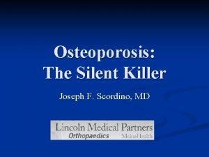 Osteoporosis The Silent Killer Joseph F Scordino MD