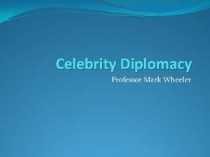 Celebrity Diplomacy Professor Mark Wheeler Celebrity Diplomacy This