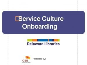 Service Culture Onboarding Presented by PPP Purpose Our