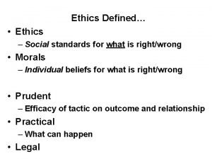 Ethics Defined Ethics Social standards for what is