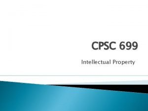 CPSC 699 Intellectual Property Intellectual Property Definitions Laws