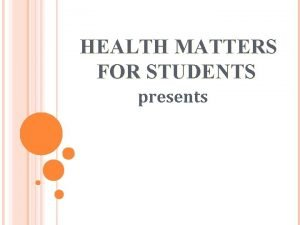 HEALTH MATTERS FOR STUDENTS presents It has been