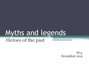 Myths and legends Heroes of the past St