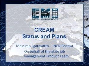 CREAM Status and Plans Massimo Sgaravatto INFN Padova