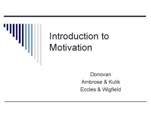 Introduction to Motivation Donovan Ambrose Kulik Eccles Wigfield