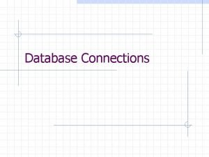 Database Connections Databases The simplest databases can be