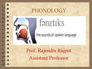PHONOLOGY Prof Rajendra Rajput Assistant Professor PHONOLOGY Systematic
