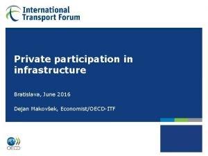 Private participation in infrastructure Bratislava June 2016 Dejan